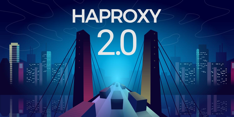 HAProxy 2.0 发布,带来众多新功能